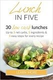Lunch In Five - 30 Low Carb Recipes